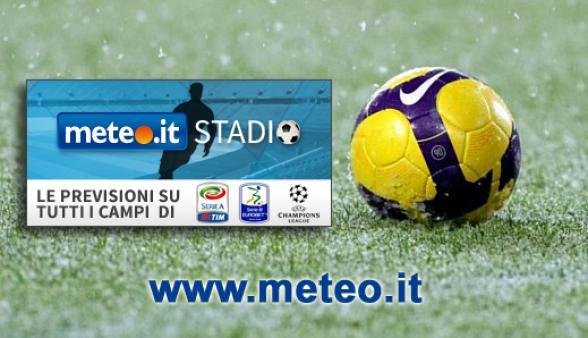 previsioni meteo Stadi Serie A,Serie B, Champions League